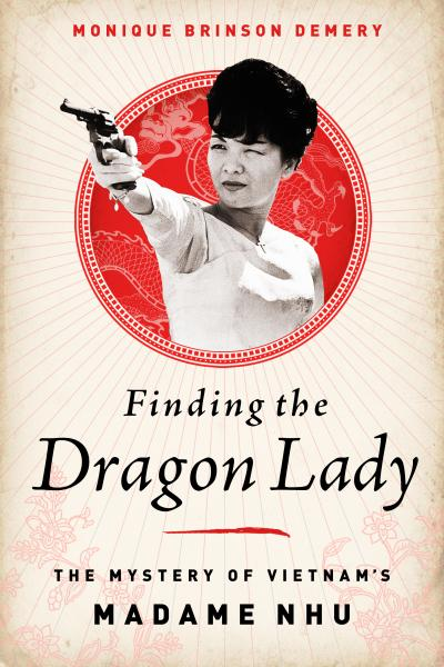 Cover of Finding the Dragon Lady: The Mystery of Vietnam's Madame Nhu