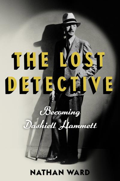 Book cover of The Lost Detective: Becoming Dashiell Hammett